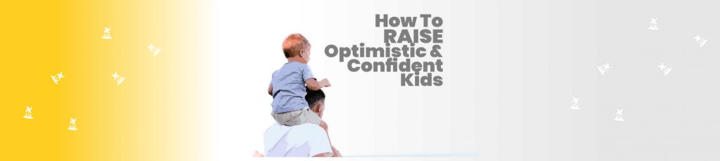 How to Raise Optimistic and Confident Kids
