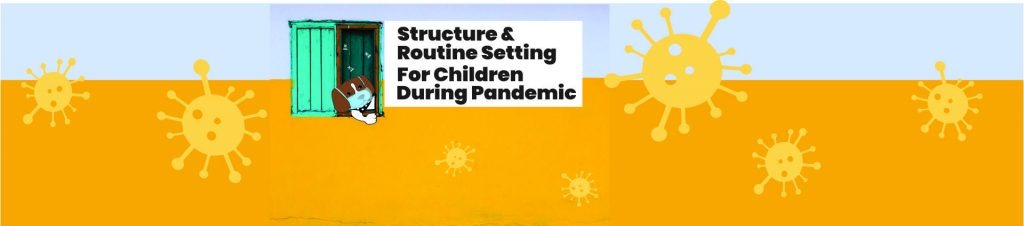 STRUCTURE AND ROUTINE SETTING FOR CHILDREN DURING THE PANDEMIC