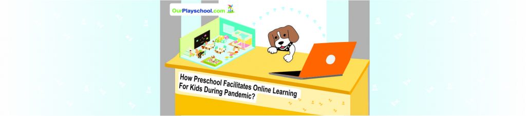 How Preschool Facilitates Online Learning for Kids during Pandemic?