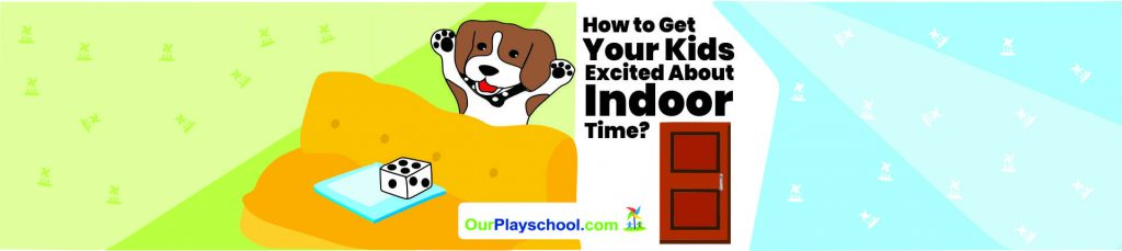 How to Get Your Kids Excited About Indoor Time?