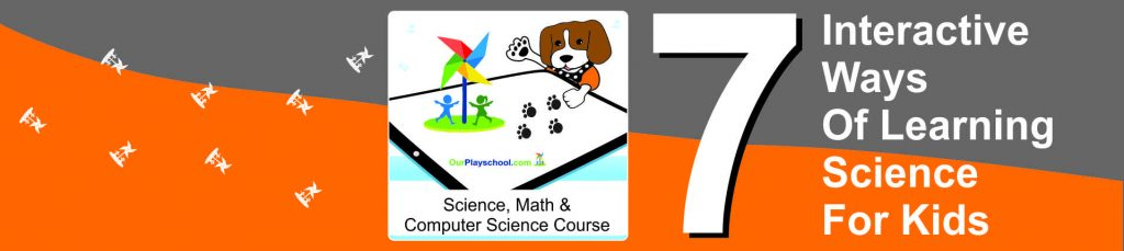 7 Interactive Ways of Learning Science for Kids