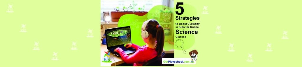 5 Strategies to Boost Curiosity in Kids for Online Science Classes